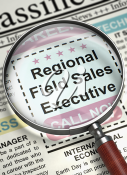 Regional Field Sales Executive - Close Up View Of A Classifieds Through Magnifier. Regional Field Sales Executive. Newspaper with the Vacancy. Hiring Concept. Selective focus. 3D Illustration.