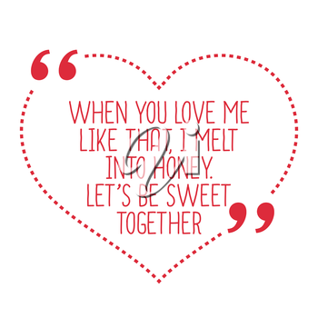 Funny love quote. When you love me like that, I melt into honey. Let's be sweet together. Simple trendy design.
