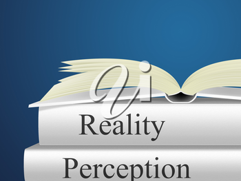 Perception Vs Reality Books Compares Thought Or Imagination With Realism. Looks At Insight And Feeling - 3d Illustration