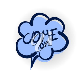 come on, action call lettering, cartoon exclusive font label tag expression, sounds illustration with shadow. Comics book balloon. Comic text sound effects. Vector bubble icon speech phrase.
