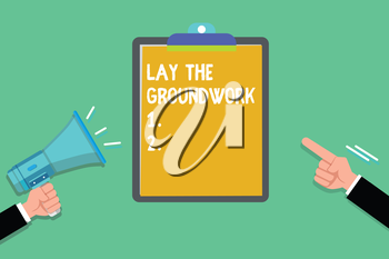 Writing note showing Lay The Groundwork. Business photo showcasing Preparing the Basics or Foundation for something.